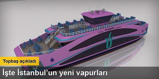 İşte İstanbul'un Yeni Vapurları ! Şehir Hatları Filosuna 10 Yeni Gemi..